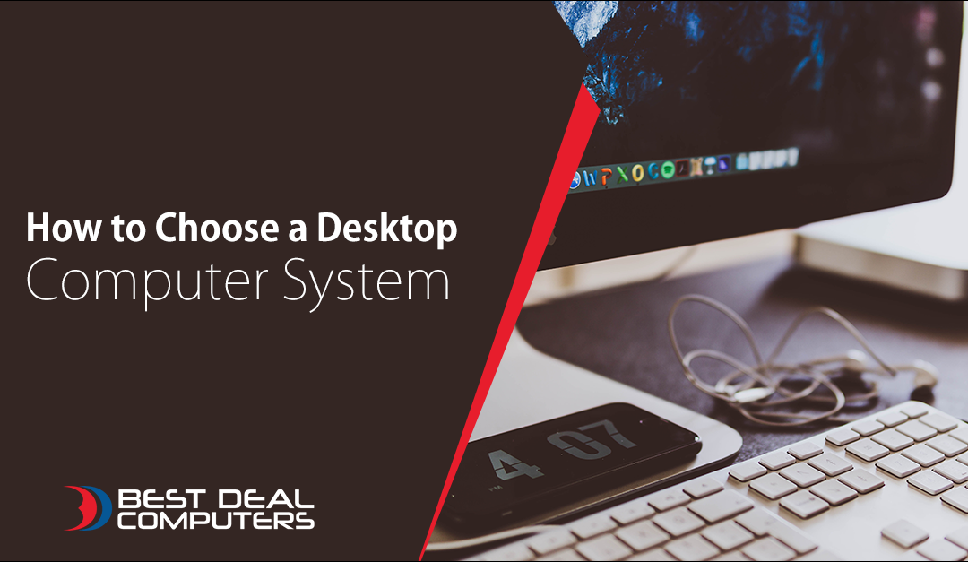 How to Choose a Desktop Computer System